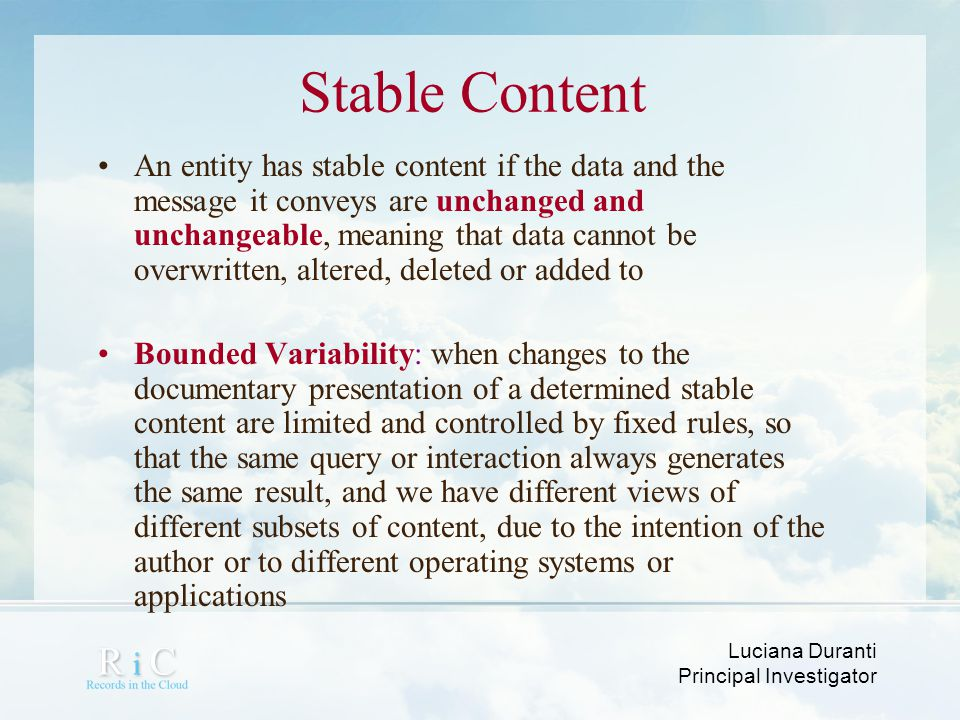 Luciana Duranti Principal Investigator An entity has stable content if the data and the message it conveys are unchanged and unchangeable, meaning tha