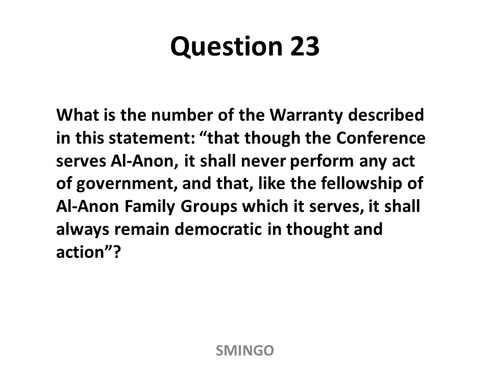 """What is the number of the Warranty described in this statement: """"that though the Conference serves Al ‑ Anon, it shall never perform any act of govern"""