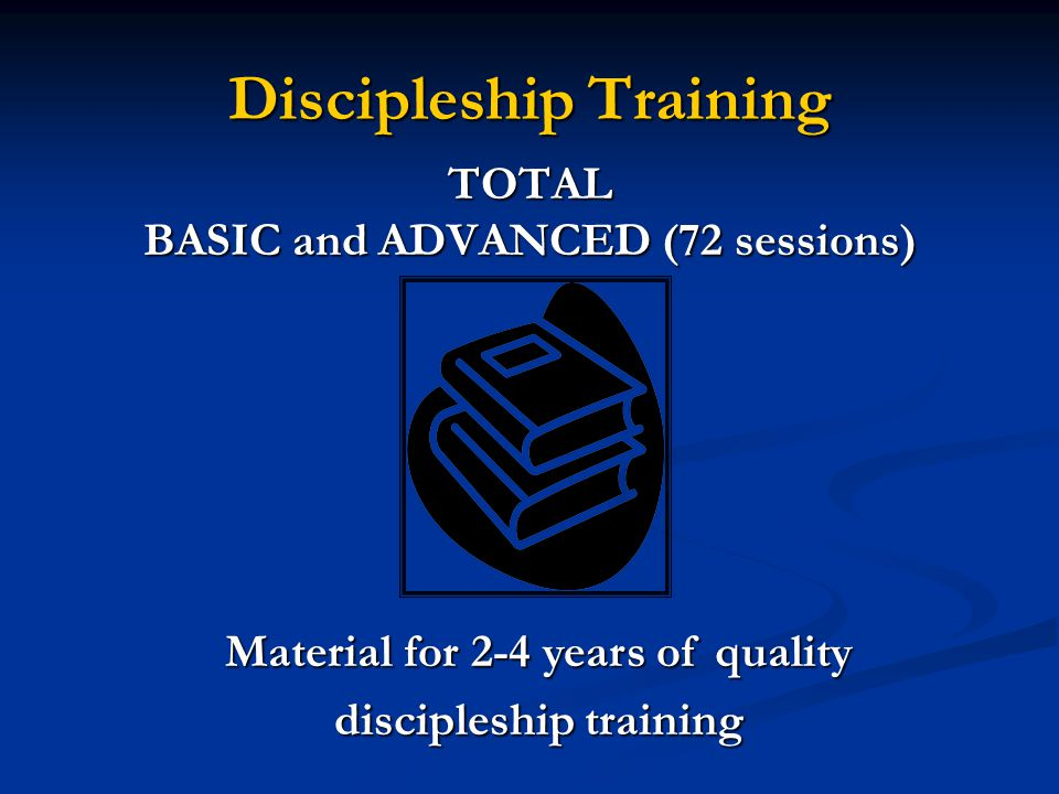 Discipleship Training TOTAL BASIC and ADVANCED (72 sessions) Material for 2-4 years of quality discipleship training