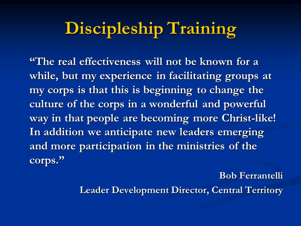 """Discipleship Training """"The real effectiveness will not be known for a while, but my experience in facilitating groups at my corps is that this is begi"""