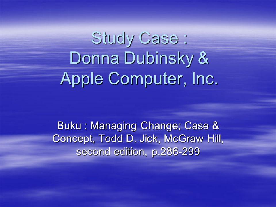 Study Case : Donna Dubinsky & Apple Computer, Inc. Buku : Managing Change; Case & Concept, Todd D. Jick, McGraw Hill, second edition, p.286-299
