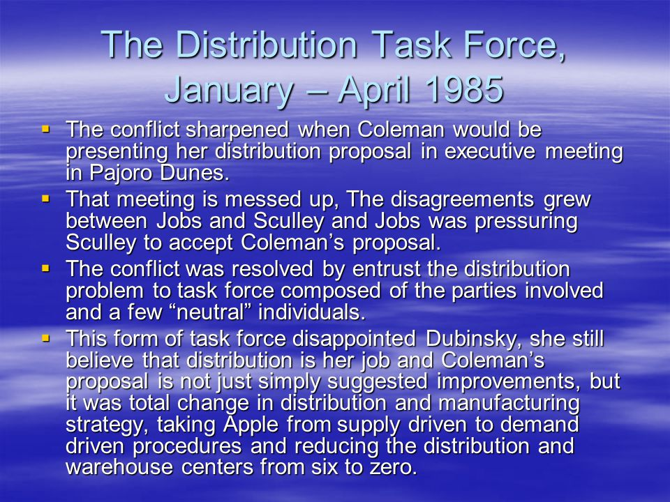The Distribution Task Force, January – April 1985  The conflict sharpened when Coleman would be presenting her distribution proposal in executive mee