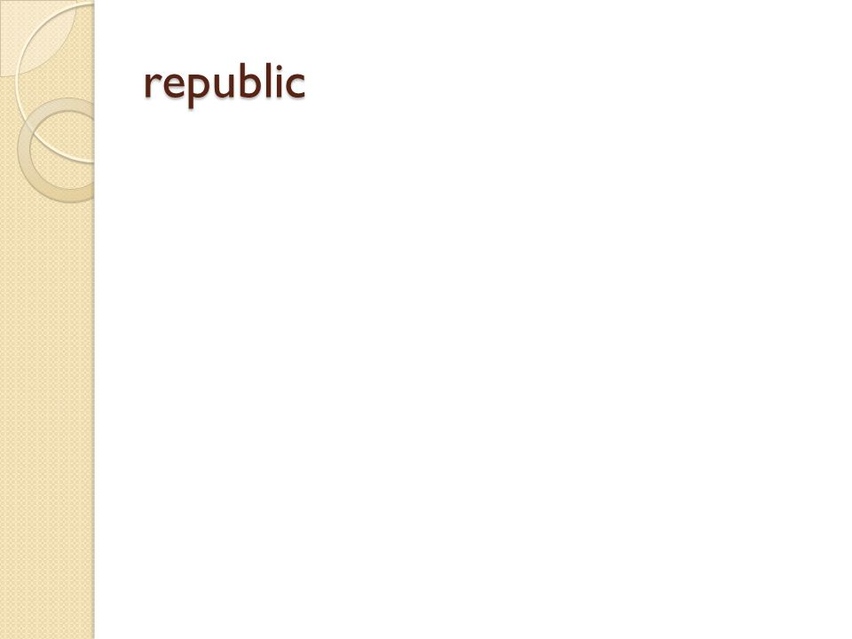 republic A country that has a government in which power is held by the people who elect representatives