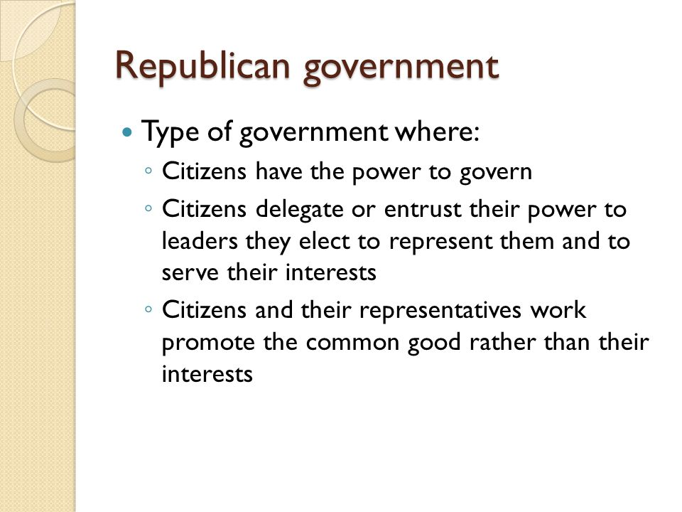 Type of government where: ◦ Citizens have the power to govern ◦ Citizens delegate or entrust their power to leaders they elect to represent them and t