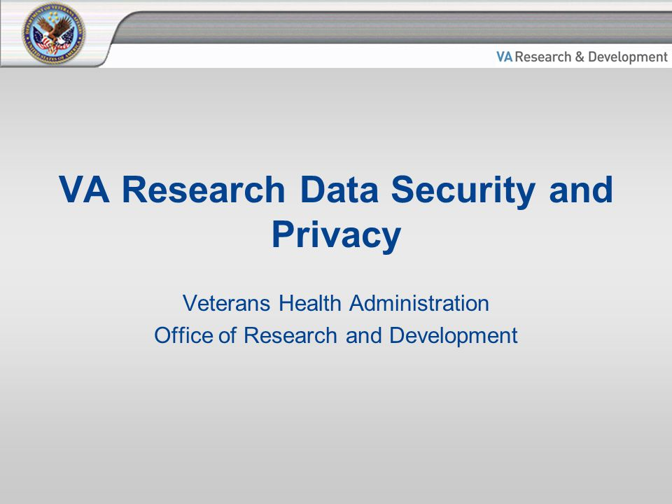 VA Research Data Security and Privacy Veterans Health Administration Office of Research and Development