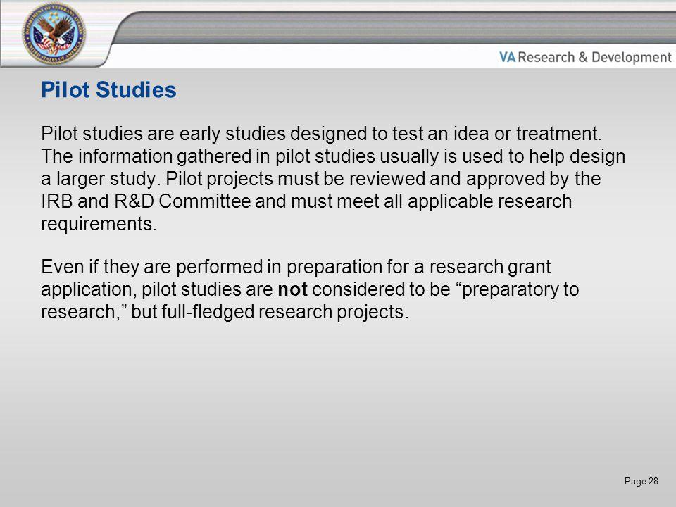 Page 28 Pilot Studies Pilot studies are early studies designed to test an idea or treatment.