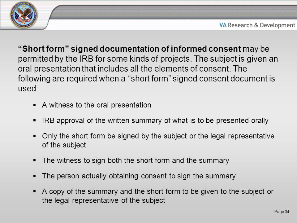 Page 34 Short form signed documentation of informed consent may be permitted by the IRB for some kinds of projects.