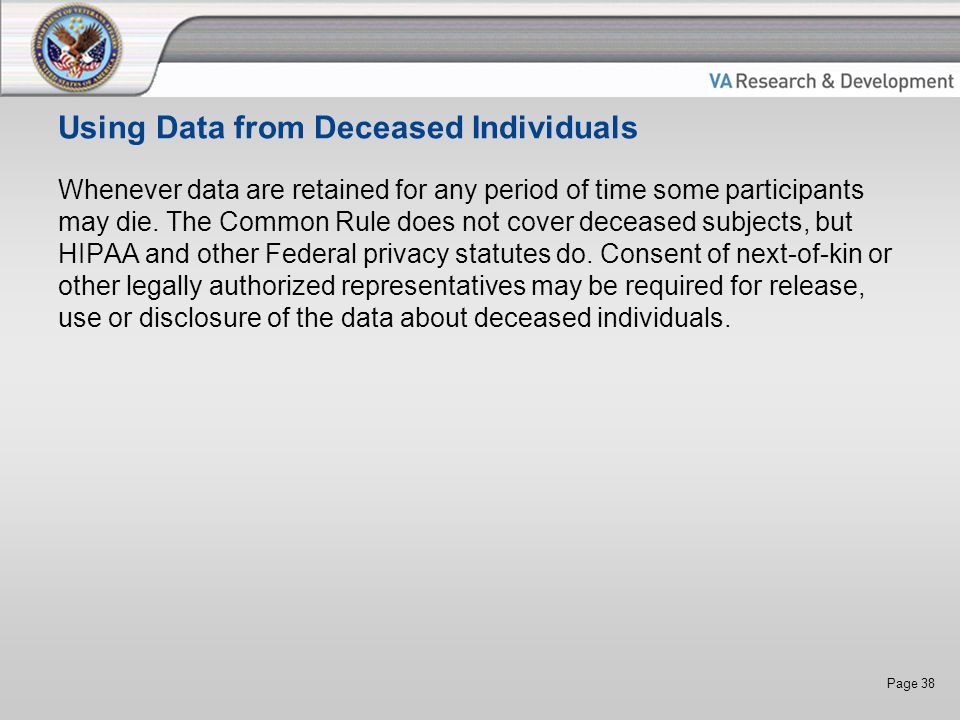 Page 38 Using Data from Deceased Individuals Whenever data are retained for any period of time some participants may die.