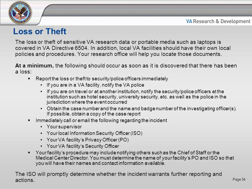 Page 54 Loss or Theft The loss or theft of sensitive VA research data or portable media such as laptops is covered in VA Directive 6504.