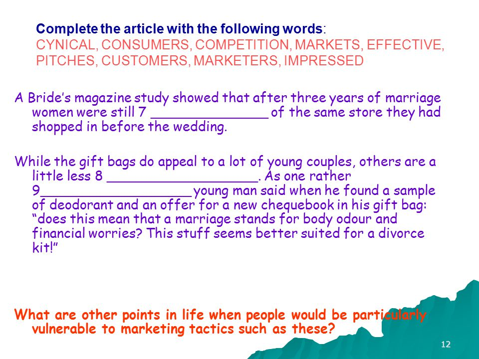 """11 Complete the article with the following words: CYNICAL, CONSUMERS, COMPETITION, MARKETS, EFFECTIVE, PROMOTIONS, CUSTOMERS, MARKETERS, IMPRESSED """"Wh"""