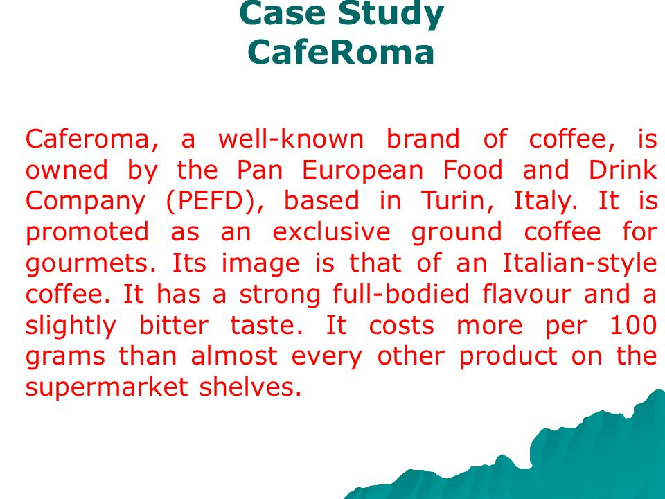 Case Study CafeRoma COMPANY LOCATION: OWNED BY: IMAGE:PRICING: PRODUCT CHARACTERISTICS: