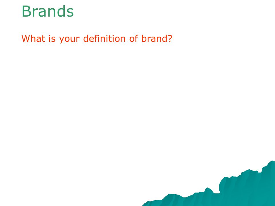 Brands What is your definition of brand?