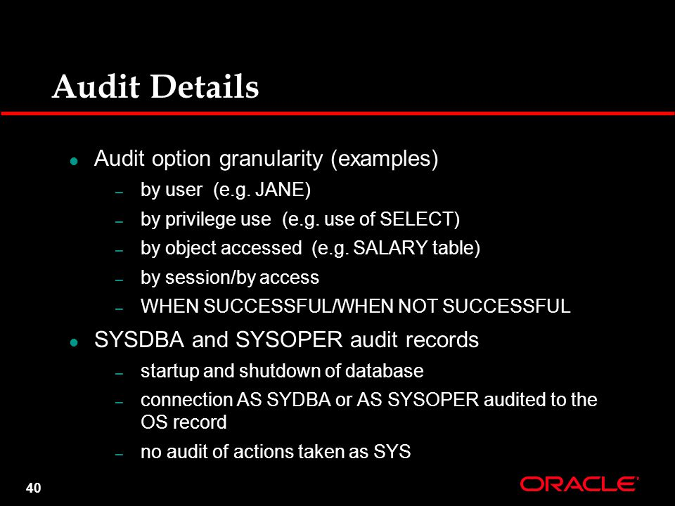 40 Audit Details Audit option granularity (examples) – by user (e.g.
