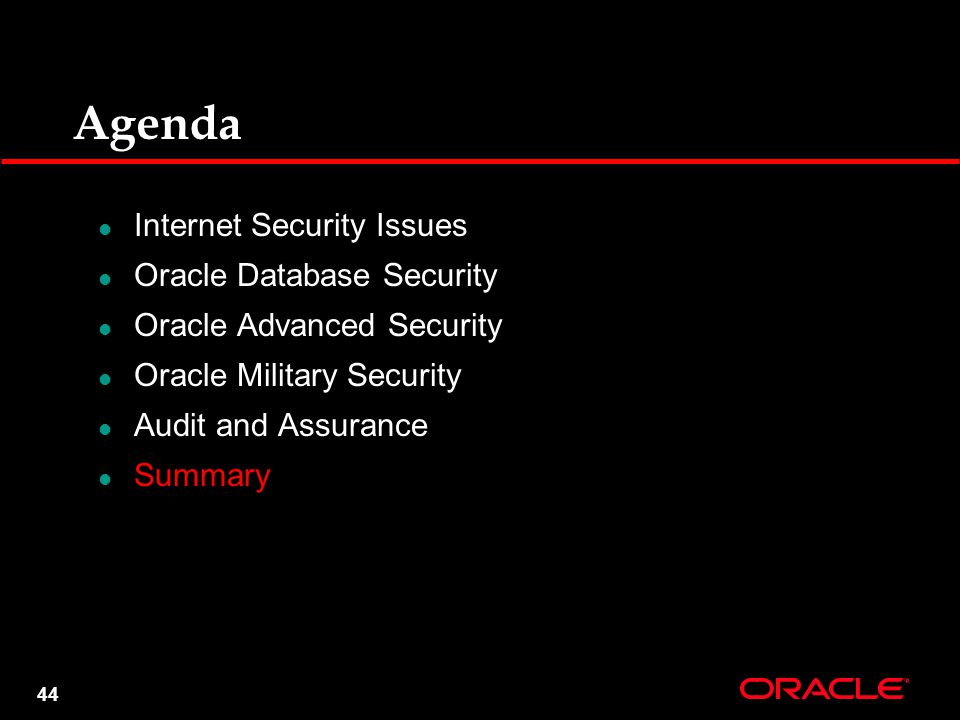 44 Agenda Internet Security Issues Oracle Database Security Oracle Advanced Security Oracle Military Security Audit and Assurance Summary