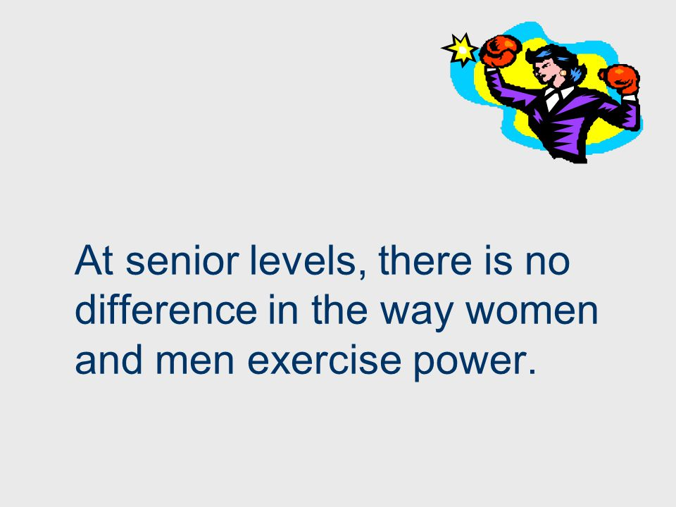 At senior levels, there is no difference in the way women and men exercise power.
