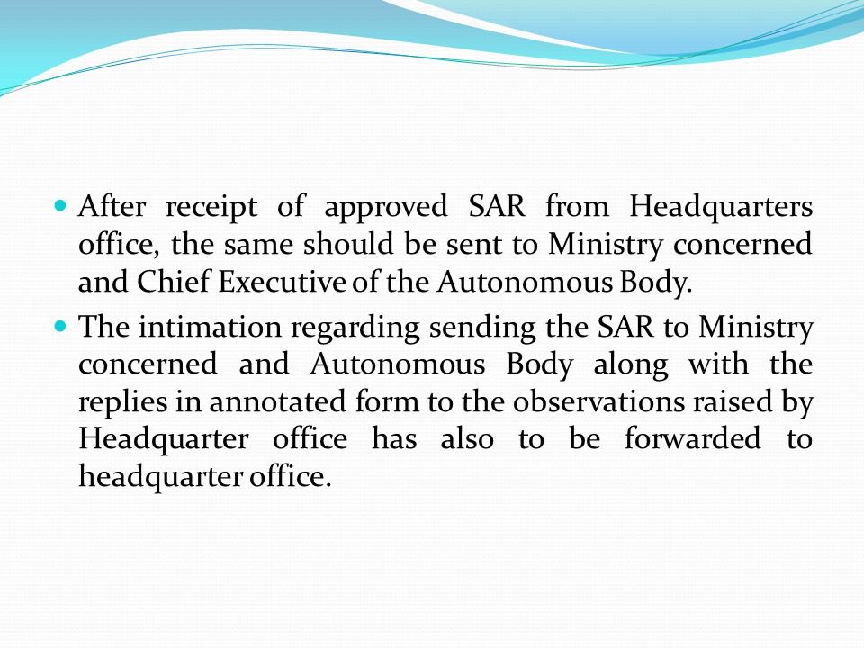 After receipt of approved SAR from Headquarters office, the same should be sent to Ministry concerned and Chief Executive of the Autonomous Body.