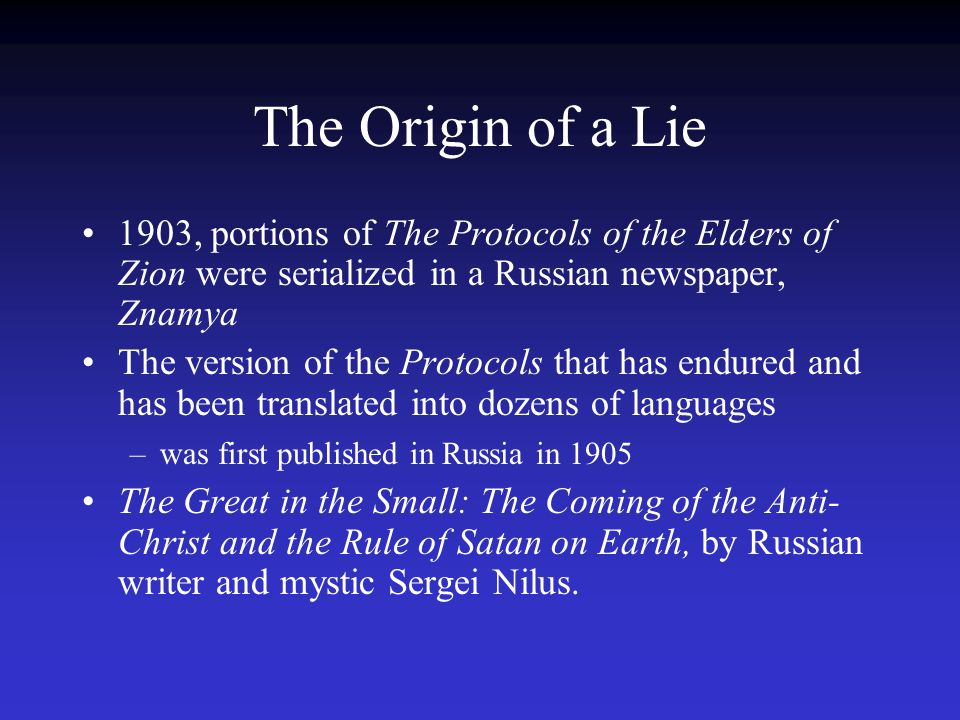 The Origin of a Lie 1903, portions of The Protocols of the Elders of Zion were serialized in a Russian newspaper, Znamya The version of the Protocols