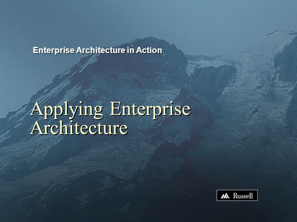 Applying Enterprise Architecture Enterprise Architecture in Action