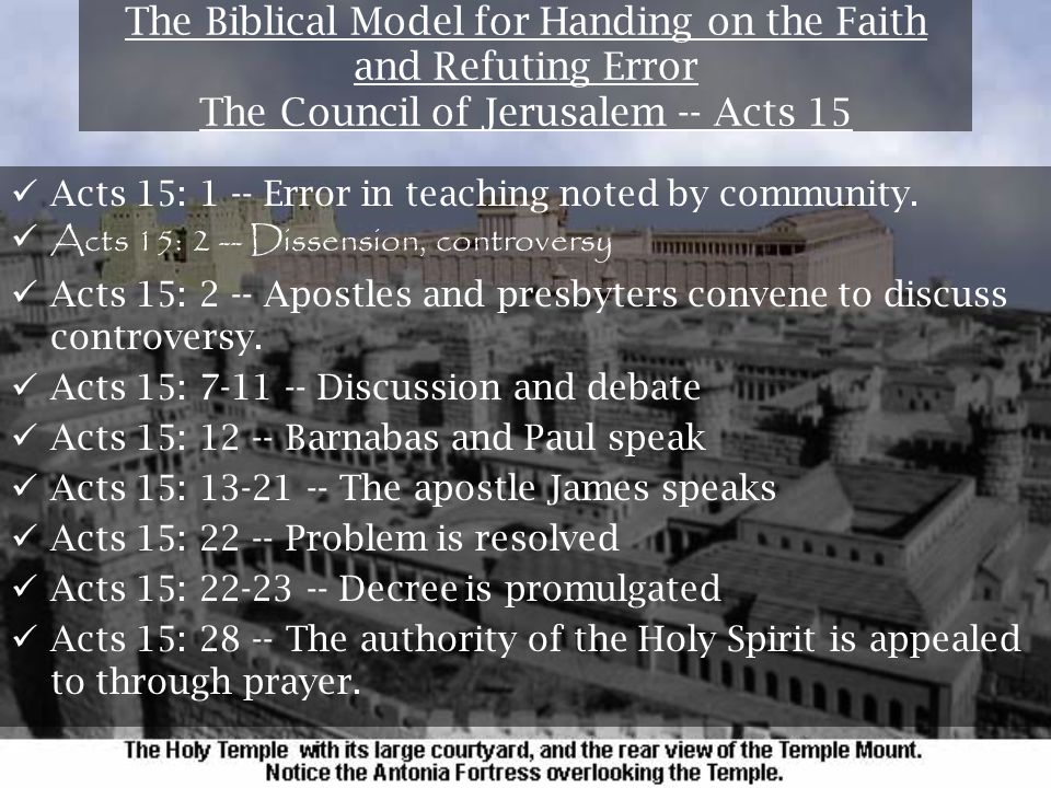 The Biblical Model for Handing on the Faith and Refuting Error The Council of Jerusalem -- Acts 15 Acts 15: 1 -- Error in teaching noted by community.