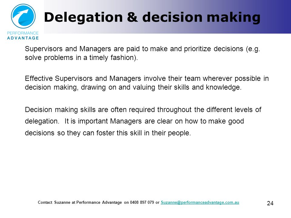 Delegation & decision making Supervisors and Managers are paid to make and prioritize decisions (e.g. solve problems in a timely fashion). Effective S