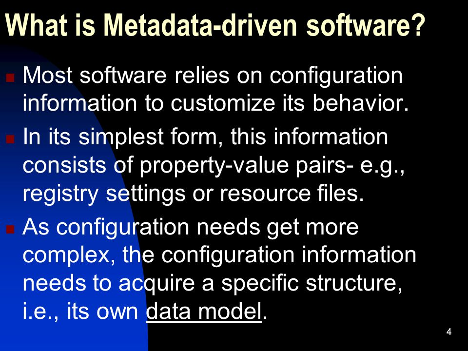 4 What is Metadata-driven software.