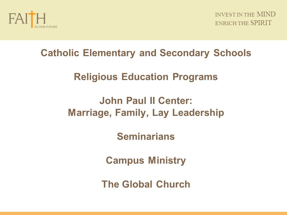 Catholic Elementary and Secondary Schools Religious Education Programs John Paul II Center: Marriage, Family, Lay Leadership Seminarians Campus Minist