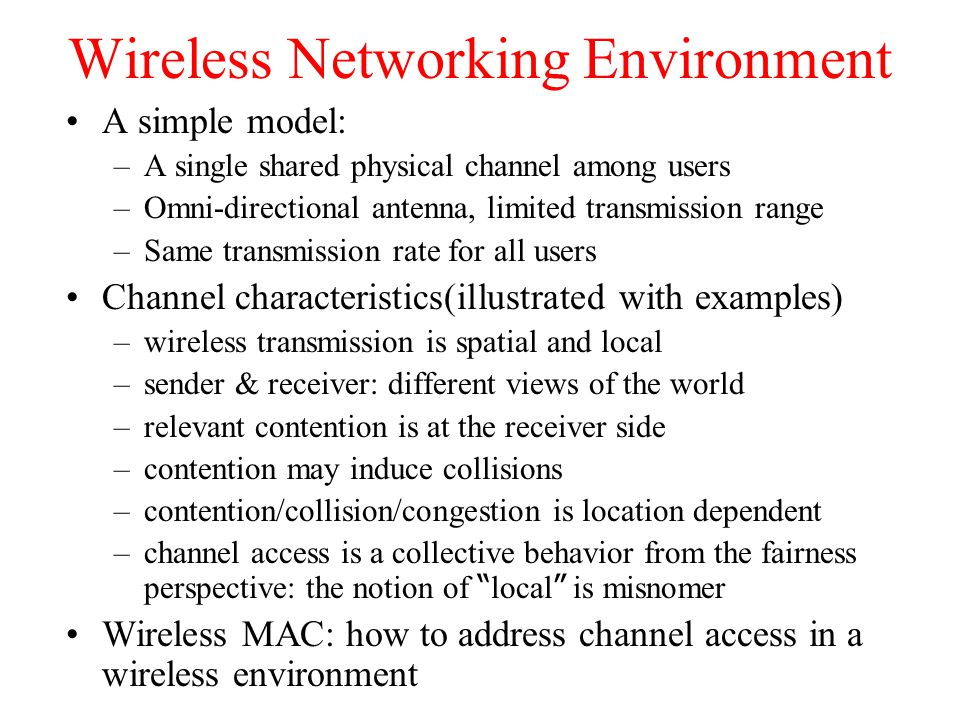 Design Goals for Wireless MAC Requirements for a wireless MAC protocol: –robustness –efficiency –fairness –support for priority and QoS –support for multicast