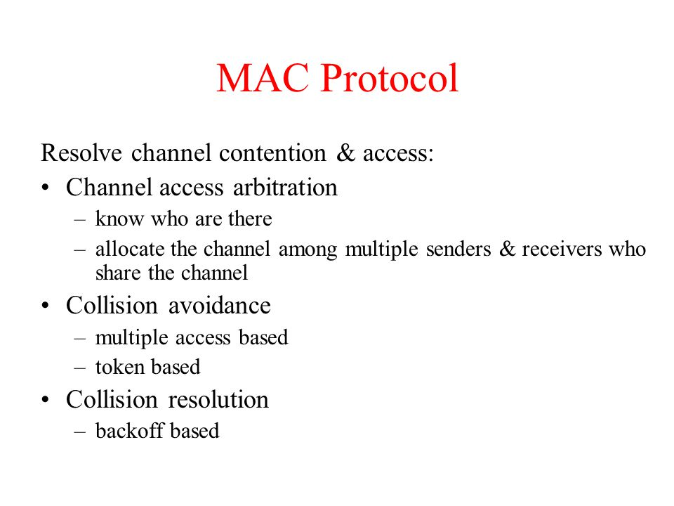 IEEE 802.11 MAC Protocol CSMA Version of the Protocol: sense channel idle for DISF sec (Distributed Inter Frame Space) transmit frame (no Collision Detection) receiver returns ACK after SIFS (Short Inter Frame Space) if channel sensed busy => binary backoff NAV: Network Allocation Vector (min time of deferral)