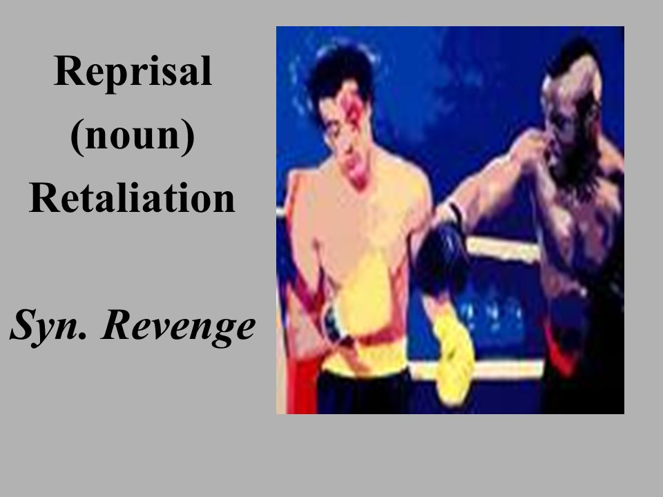 Reprisal (noun) Retaliation Syn. Revenge