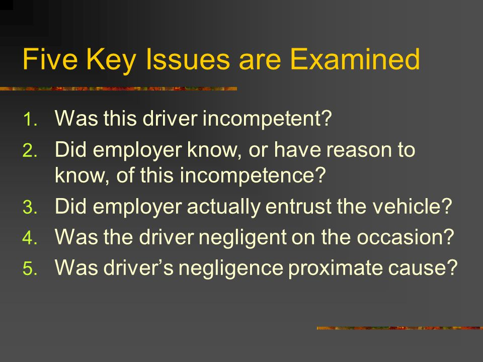 Five Key Issues are Examined 1. Was this driver incompetent.