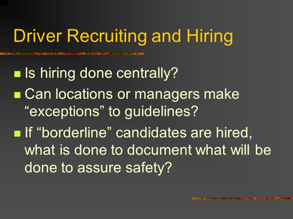 Driver Recruiting and Hiring Is hiring done centrally.