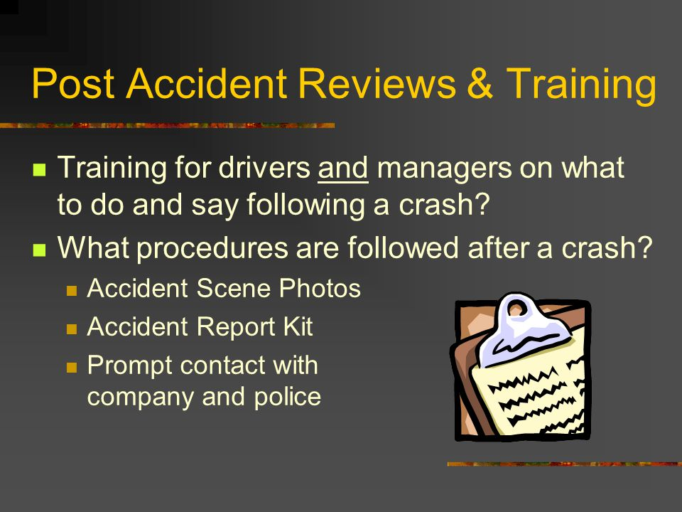Training for drivers and managers on what to do and say following a crash? What procedures are followed after a crash? Accident Scene Photos Accident