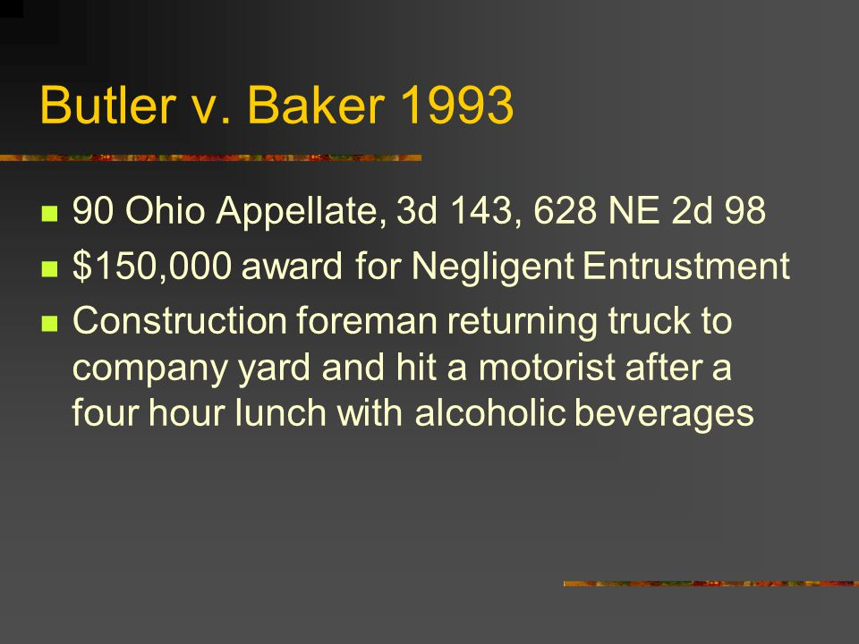 Butler v. Baker 1993 90 Ohio Appellate, 3d 143, 628 NE 2d 98 $150,000 award for Negligent Entrustment Construction foreman returning truck to company