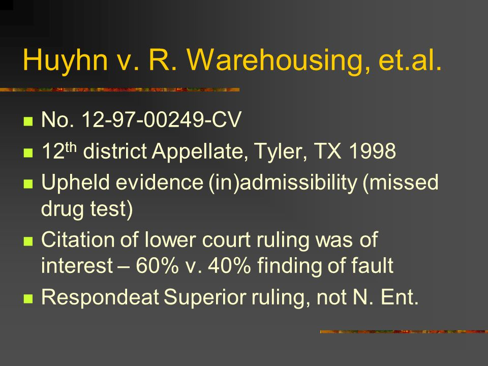 Huyhn v. R. Warehousing, et.al. No. 12-97-00249-CV 12 th district Appellate, Tyler, TX 1998 Upheld evidence (in)admissibility (missed drug test) Citat