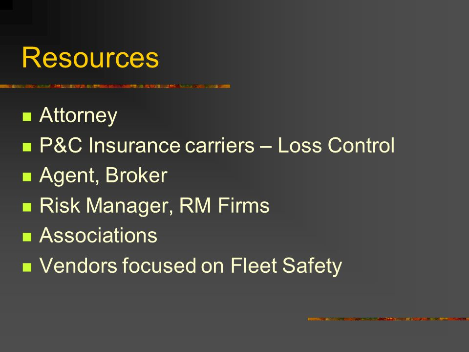 Resources Attorney P&C Insurance carriers – Loss Control Agent, Broker Risk Manager, RM Firms Associations Vendors focused on Fleet Safety
