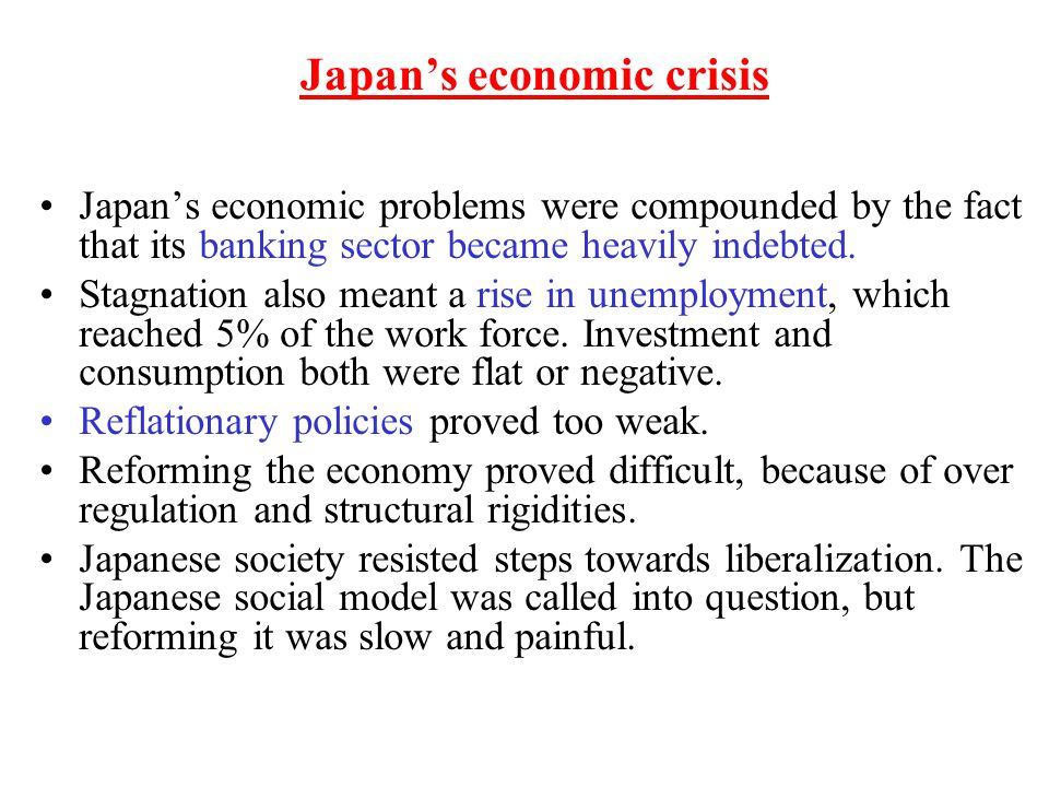 Japan's economic crisis Japan's economic problems were compounded by the fact that its banking sector became heavily indebted. Stagnation also meant a