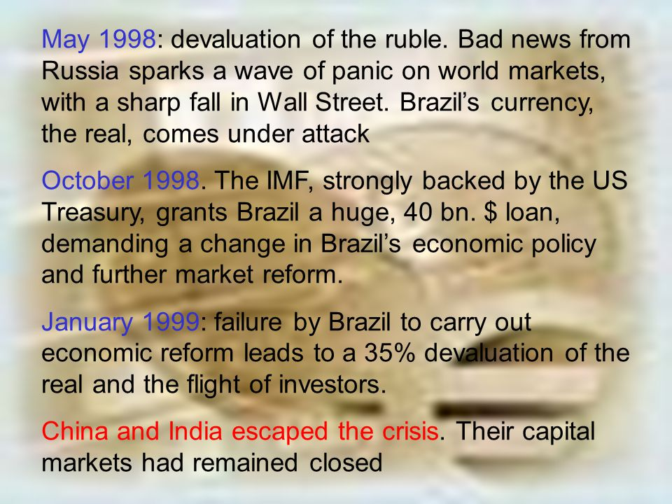 May 1998: devaluation of the ruble. Bad news from Russia sparks a wave of panic on world markets, with a sharp fall in Wall Street. Brazil's currency,