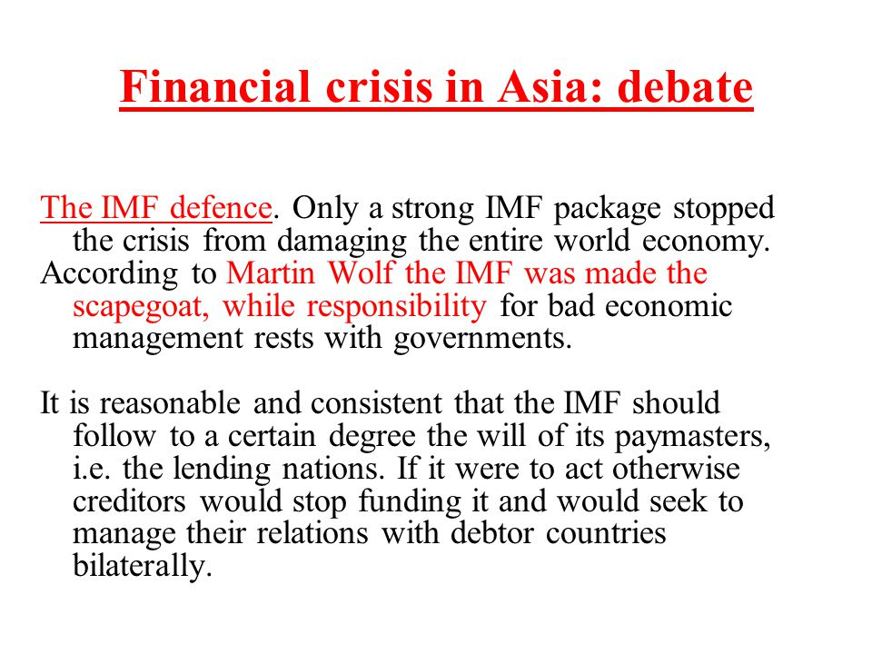 Financial crisis in Asia: debate The IMF defence. Only a strong IMF package stopped the crisis from damaging the entire world economy. According to Ma