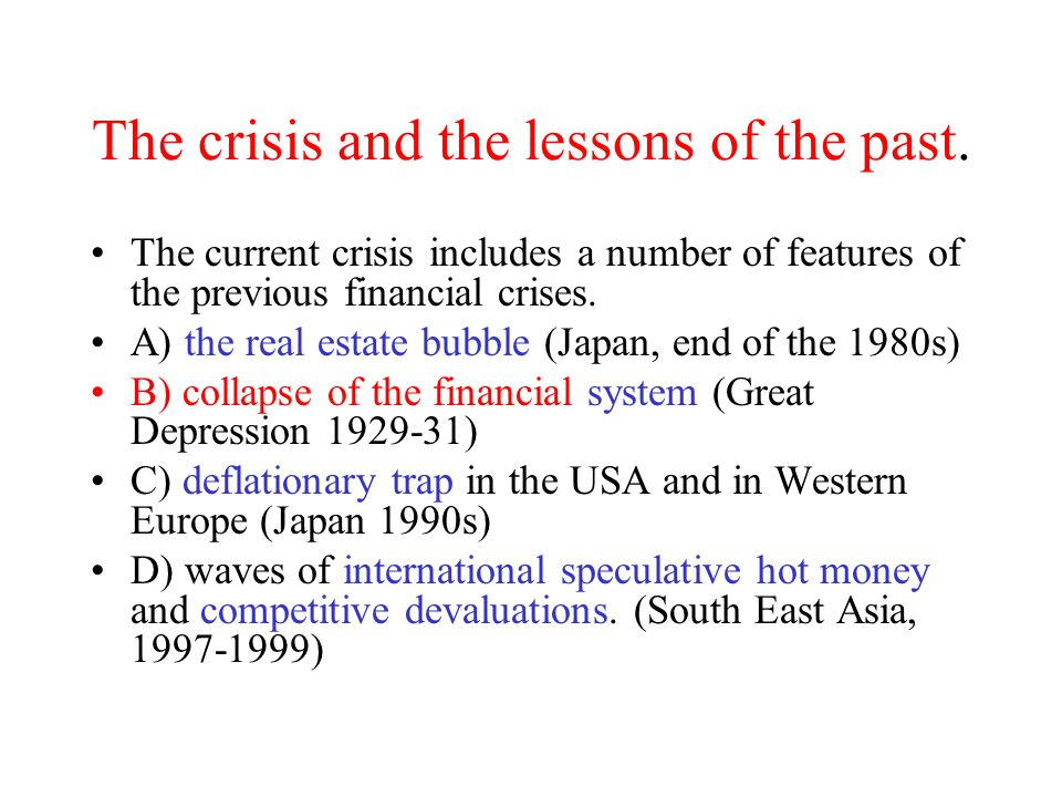 The crisis and the lessons of the past. The current crisis includes a number of features of the previous financial crises. A) the real estate bubble (