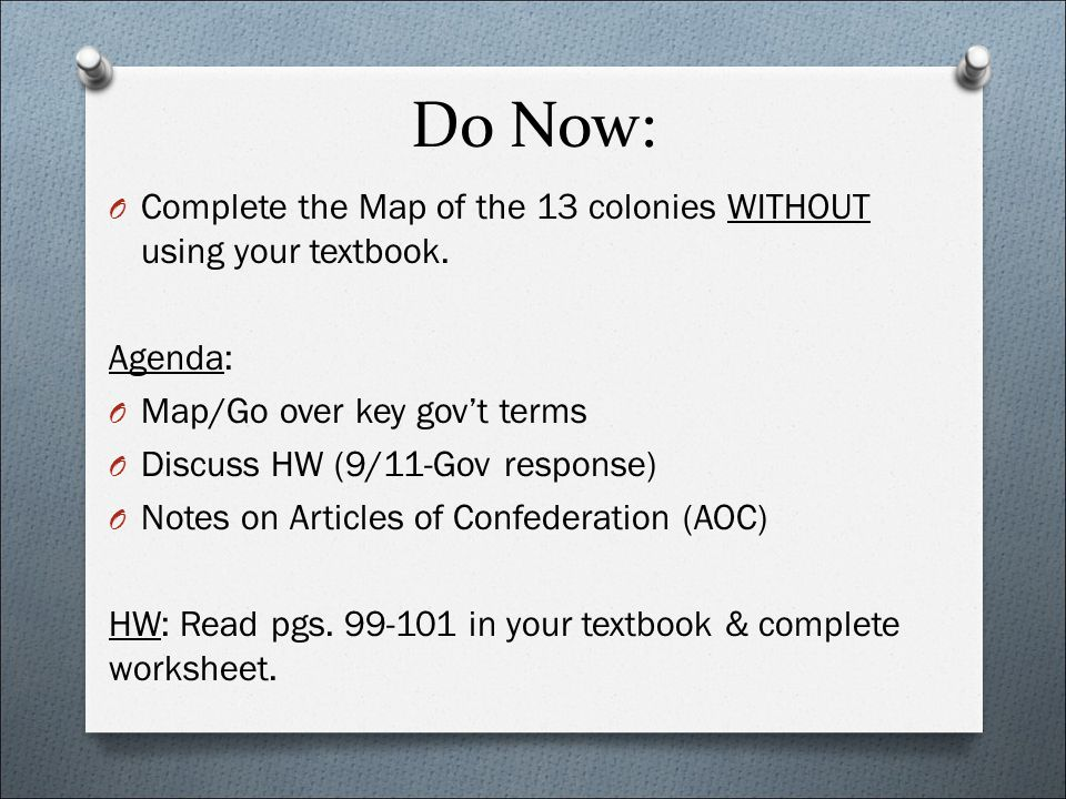 Do Now: O Complete the Map of the 13 colonies WITHOUT using your textbook. Agenda: O Map/Go over key gov't terms O Discuss HW (9/11-Gov response) O No