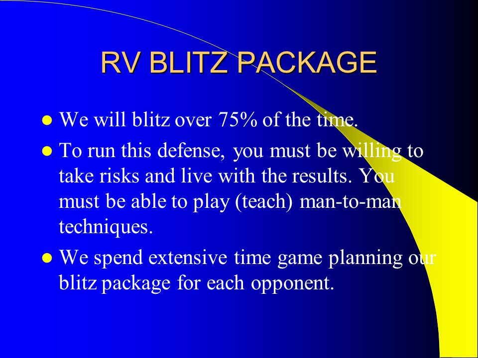 RV BLITZ PACKAGE We will blitz over 75% of the time.