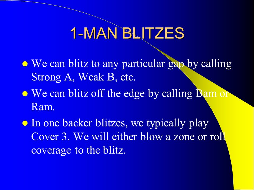 1-MAN BLITZES We can blitz to any particular gap by calling Strong A, Weak B, etc.