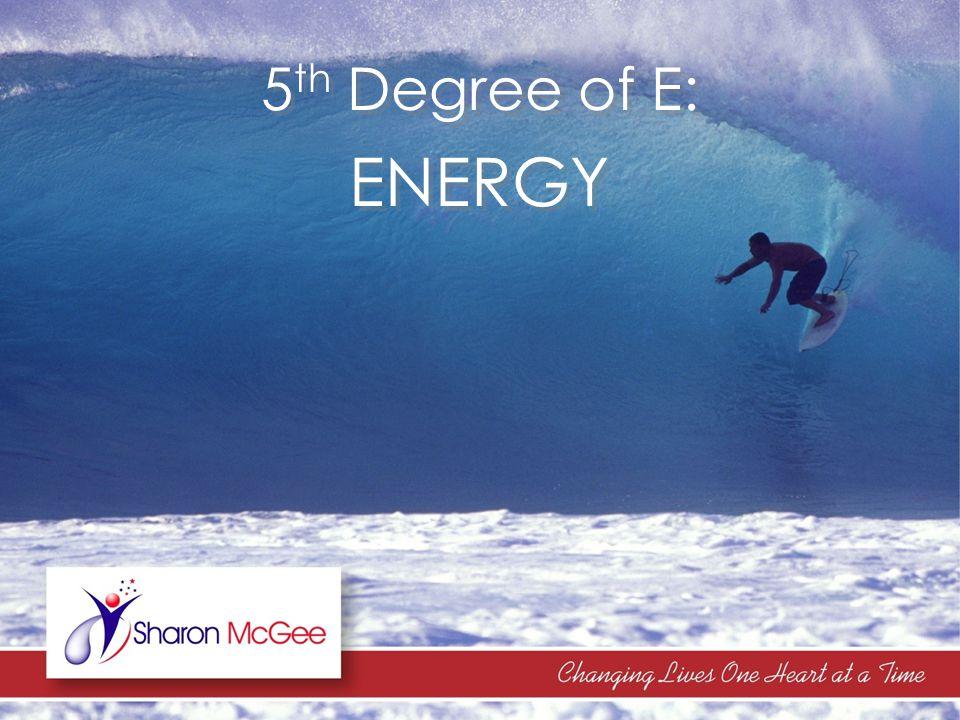 5 th Degree of E: ENERGY