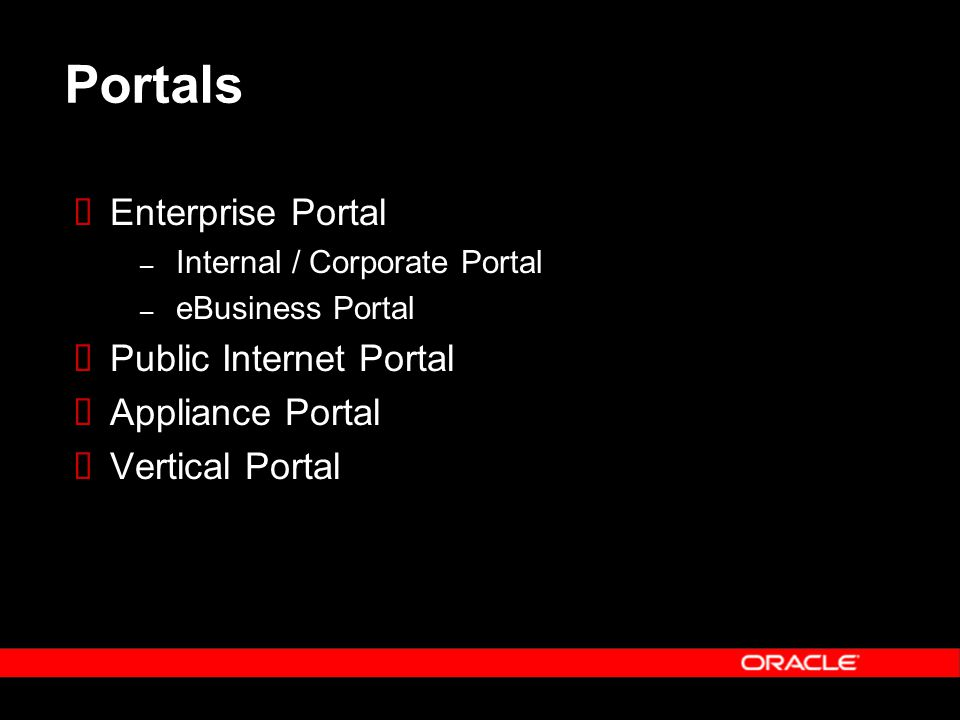 Portals  Enterprise Portal – Internal / Corporate Portal – eBusiness Portal  Public Internet Portal  Appliance Portal  Vertical Portal