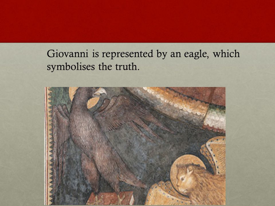 Giovanni is represented by an eagle, which symbolises the truth.
