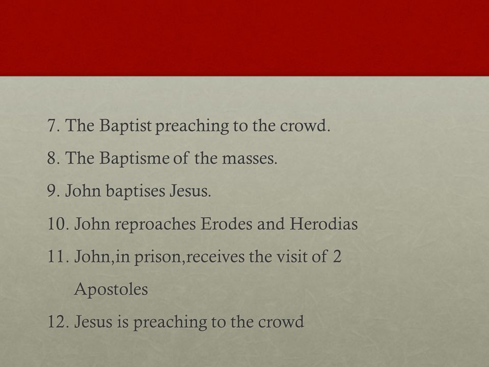 7. The Baptist preaching to the crowd. 8. The Baptisme of the masses.
