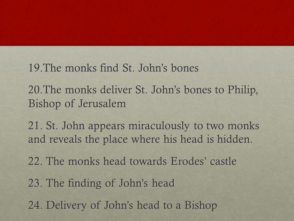 19.The monks find St. John's bones 20.The monks deliver St.