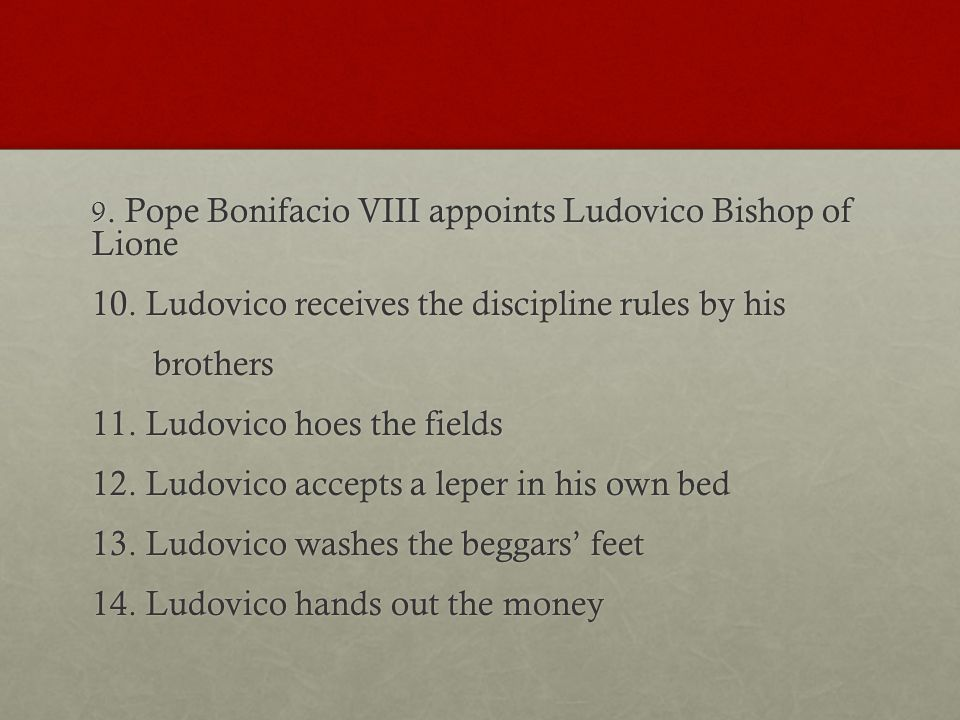 9. Pope Bonifacio VIII appoints Ludovico Bishop of Lione 10.