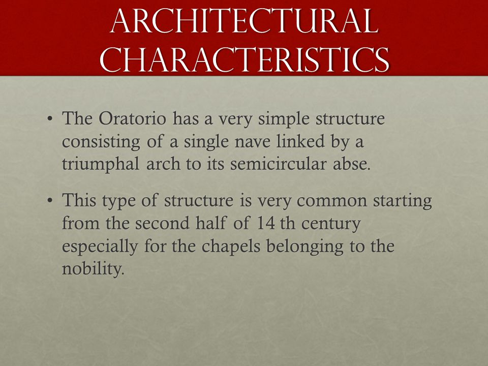 ARCHITECTURAL CHARACTERISTICS The Oratorio has a very simple structure consisting of a single nave linked by a triumphal arch to its semicircular abse.The Oratorio has a very simple structure consisting of a single nave linked by a triumphal arch to its semicircular abse.