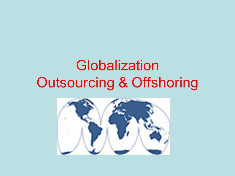 Globalization Outsourcing & Offshoring